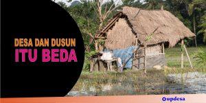 Perbedaan Desa dan Dusun